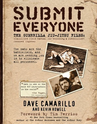 Submit Everyone: The Guerrilla Jiu-Jitsu Files: Classified Field Manual for Becoming a Submission-focused Fighter Kevin Howell