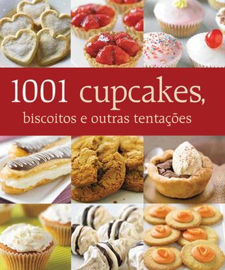 1001 Cupcakes, Biscoitos e Outras Tentações  by  Various
