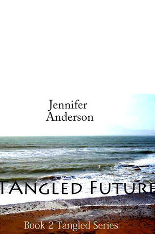 Tangled Future (Tangled Series, #2)  by  Jennifer    Anderson