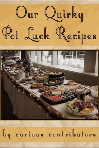 Our Quirky Pot Luck Recipes  by  Katy Ardans