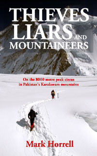Thieves, Liars and Mountaineers: On the 8000 metre peak circus in Pakistans Karakoram mountains  by  Mark Horrell