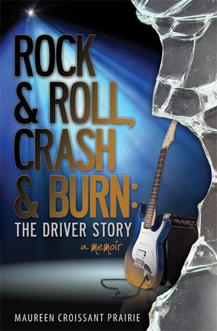Rock and Roll Crash and Burn The Driver Story Maureen Maureen Croissant Prairie