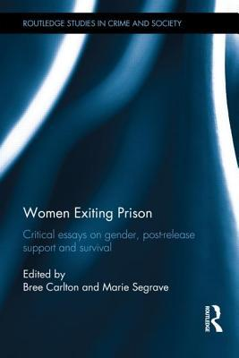 Women Exiting Prison: Critical Essays on Gender, Post-Release Support and Survival  by  Bree Carlton