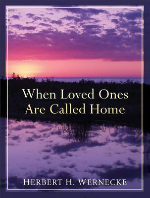 When Loved Ones Are Called Home Herbert H Wernecke
