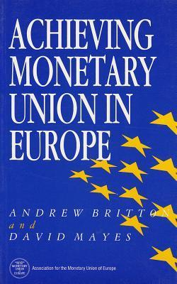 Achieving Monetary Union In Europe  by  Andrew   Britton