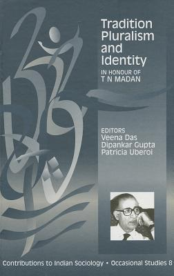 Tradition, Pluralism And Identity: In Honour Of T. N. Madan Veena Das