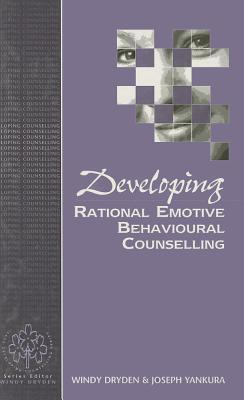 Developing Rational Emotive Behavioural Counselling Windy Dryden
