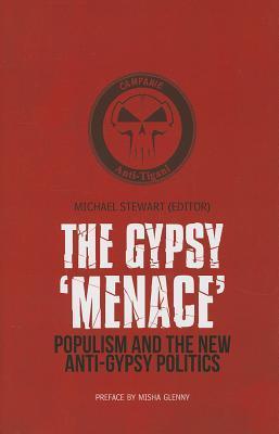 The Gypsy Menace: Populism and the New Anti-Gypsy Politics Michael  Stewart