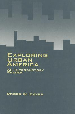 Exploring Urban America: An Introductory Reader Roger W. Caves