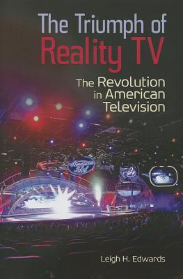 The Triumph of Reality TV: The Revolution in American Television Leigh H Edwards