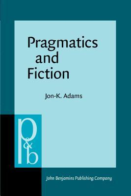 Pragmatics and Fiction Jon K. Adams