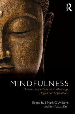Mindfulness: Diverse Perspectives on Its Meaning, Origins and Applications Mark         Williams