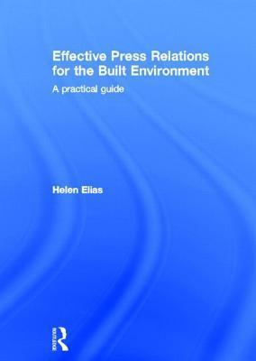 Effective Press Relations for the Built Environment: A Practical Guide Helen Elias