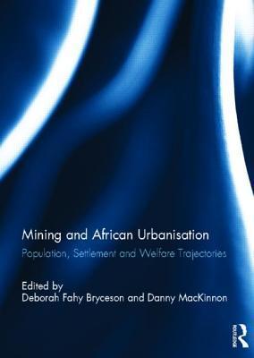 Mining and African Urbanisation: Population, Settlement and Welfare Trajectories Deborah F. Bryceson