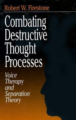 Combating Destructive Thought Processes: Voice Therapy and Separation Theory Robert W. Firestone