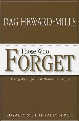 Those Who Forget: Dealing with Ingratitude Within the Church  by  Dag Heward-Mills