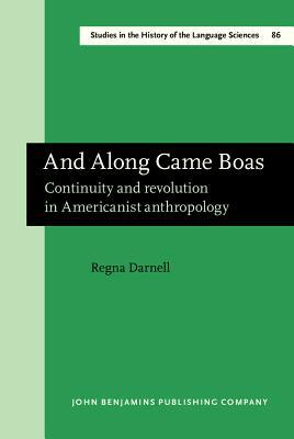 And Along Came Boas: Continuity And Revolution In Americanist Anthropology Regna Darnell