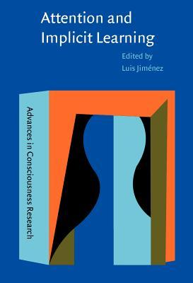 Attention And Implicit Learning (Advances In Consciousness Research, 48) Luis Jiménez