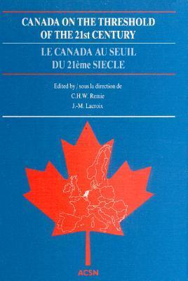 Canada on the Threshold of the 21st Century  by  C.H.W. Remie