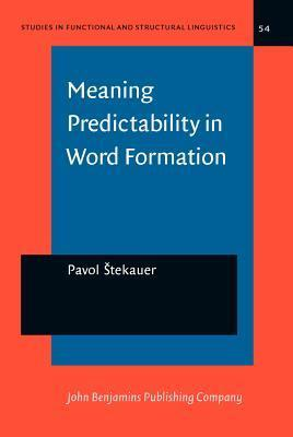 Meaning Predictability In Word Formation: Novel, Context Free Naming Units  by  Pavol Stekauer