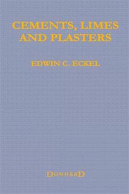 Cements, Limes and Plasters Edwin Clarence Eckel