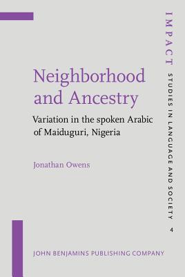 Neighborhood and Ancestry: Variation in the Spoken Arabic of Maiduguri, Nigeria Jonathan Owens