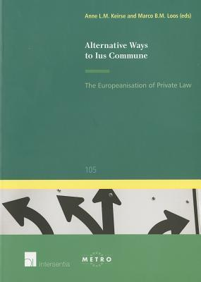 Alternative Ways to Ius Commune: The Europeanisation of Private Law Loos