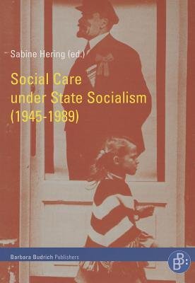 Social Care Under State Socialism (1945-1989): Ambitions, Ambiguities, and Mismanagement Sabine Hering
