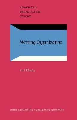 Writing Organization: (Re)Presentation and Control in Narratives at Work  by  Carl Rhodes