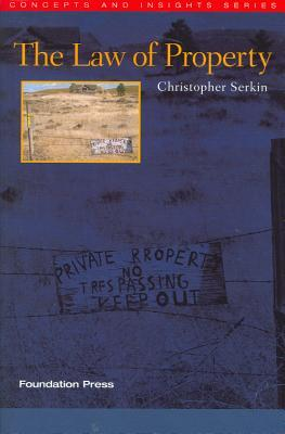 Serkins the Law of Property (Concepts and Insights Series) Christopher Serkin