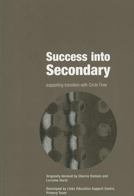 Success Into Secondary: Supporting Transition with Circle Time  by  Cherrie Demain