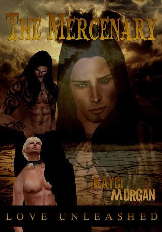 The Mercenary (Love Unleashed, #1) Kayci Morgan