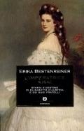 Limperatrice Sissi: Storia e destino di Elisabetta dAustria e dei suoi fratelli  by  Erika Bestenreiner
