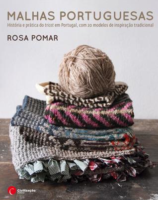 Malhas Portuguesas. História e prática do tricot em Portugal, com 20 modelos de inspiração tradicional Rosa Pomar