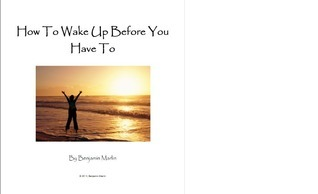 How To Wake Up Before You Have To  by  Benjamin Marlin
