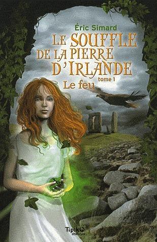 Le Feu (Le Souffle de la Pierre dIrlande #1) Éric Simard