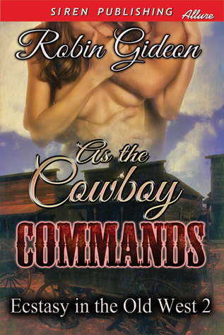 As the Cowboy Commands (Ecstasy in the Old West #2)  by  Robin Gideon