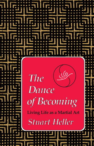 The Dance of Becoming: Living Life as a Martial Art  by  Laurence Heller