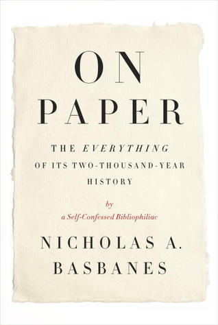 On Paper: The Everything of Its Two-Thousand-Year History Nicholas A. Basbanes