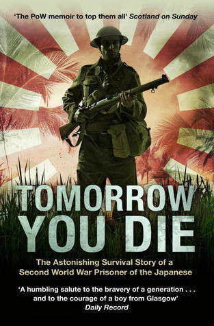 Tomorrow You Die: The Astonishing Survival Story of a Second World War Prisoner of the Japanese  by  Andy Coogan