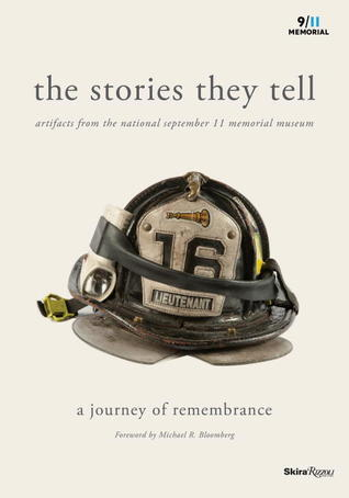 The Stories They Tell: Artifacts from the National September 11 Memorial Museum  by  Alice M. Greenwald
