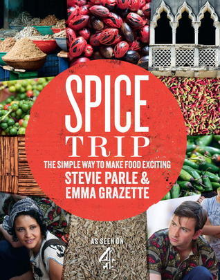 Spice Trip: The Simple Way to Make Food Exciting  by  Stevie Parle