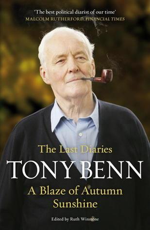 A Blaze of Autumn Sunshine: The Last Diaries  by  Tony Benn