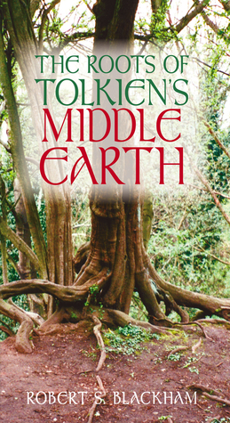 The Roots of Tolkiens Middle Earth Robert Blackham