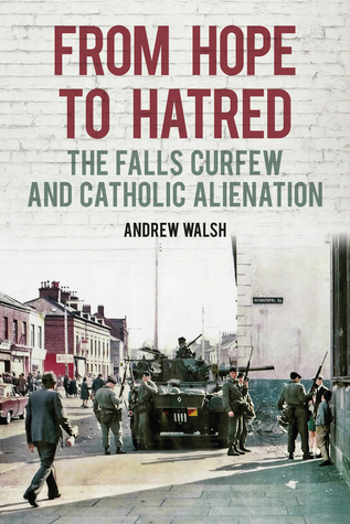 From Hope to Hatred: Voices of the Falls Curfew  by  Andrew Walsh