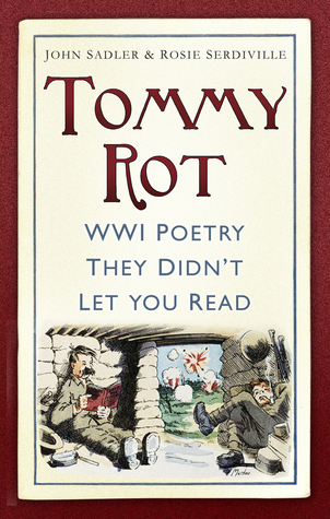 Tommy Rot: WWI Poetry They Didnt Let You Read John Sadler