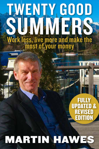 Twenty Good Summers: Work Less, Live More and Make the Most of Your Money Martin Hawes