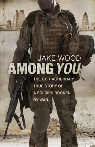 Among You: The Extraordinary True Story of a Soldier Broken By War  by  Jake Wood