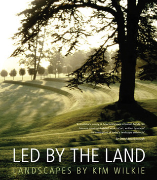 Led  by  the Land: Landscapes by Kim Wilkie by Kim Wilkie