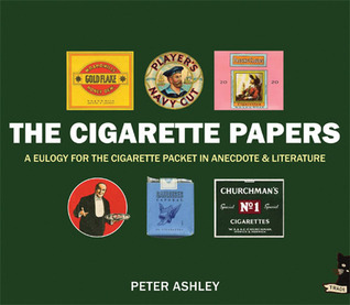 The Cigarette Papers: A Eulogy for the Cigarette Packet in Anecdote and Literature Peter Ashley